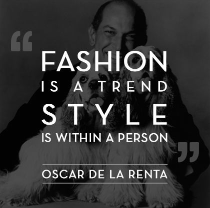 """Fashion is a trend. Style is within a person."" #OscardelaRenta via @KraylFunch @AnAppealingPlan"