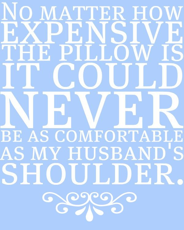 Except when he's out of town... Then I have to settle for his pillow.