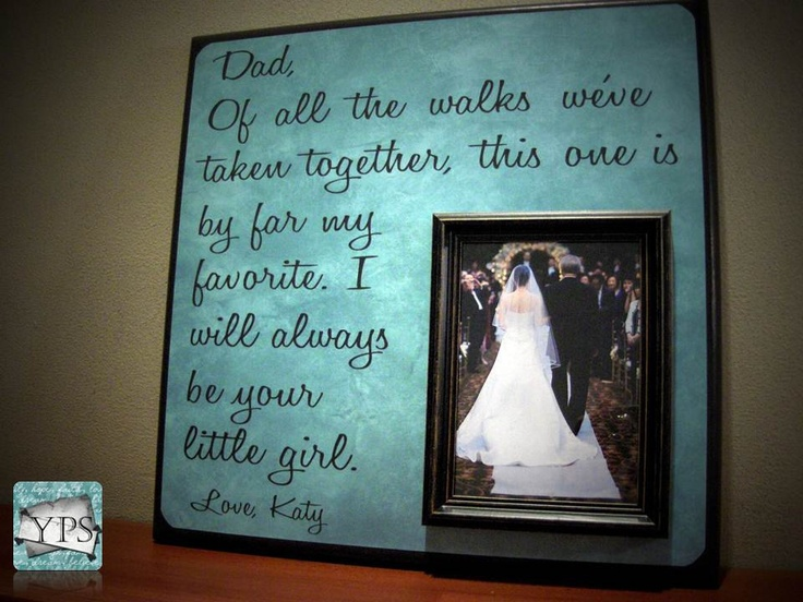 For my dad when I get married :) one day