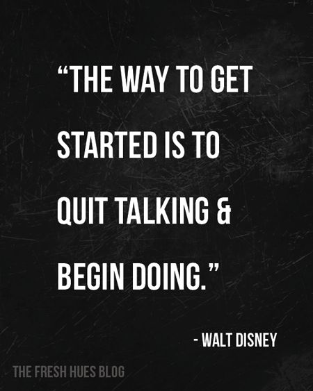 "The way to get started is to quit talking and begin doing."" ~Walt Disney #entrepreneur #entrepreneurship #quote"