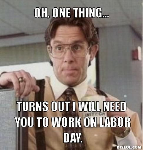 Funny Memes For Labor Day : Labor day meme google search autumn is awesome pinterest