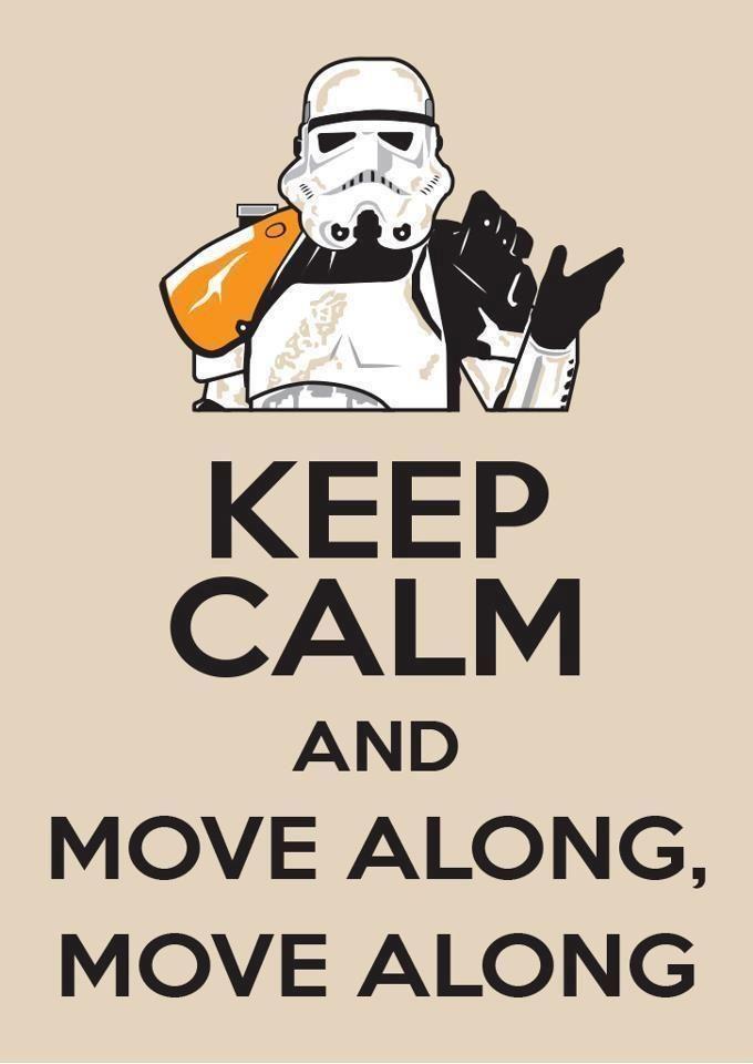 Keep calm and move along move along via retro star wars