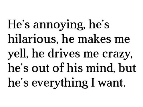 Relationship quote. Yep, Everything I Want Quotes, Boyfriend, Driving Me Crazy Quotes, Relationship Quotes, Perfect, Hus...