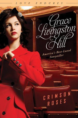 Crimson Roses (Love Endures) by Grace Livingston Hill. $12.99. Publication: June 1, 2012. Publisher: Barbour Books; Reprint edition (June 1, 2012). Series - Love Endures
