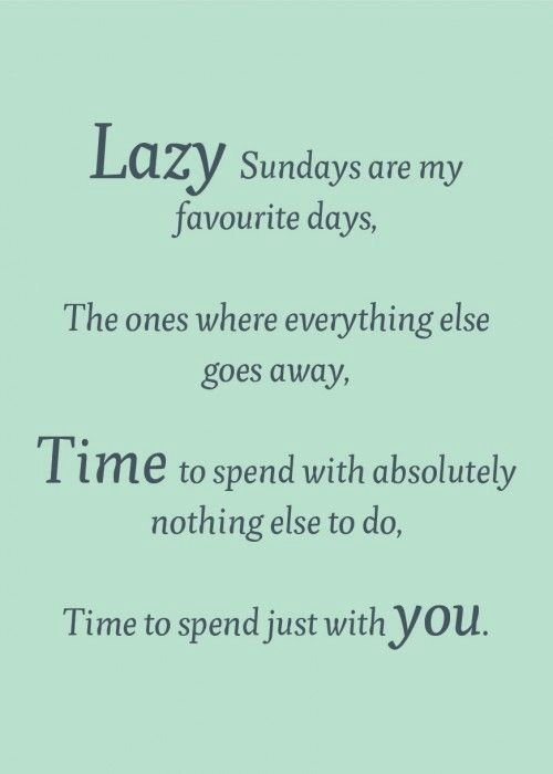 Time well spent...lazy Sundays!  Quotes  Pinterest