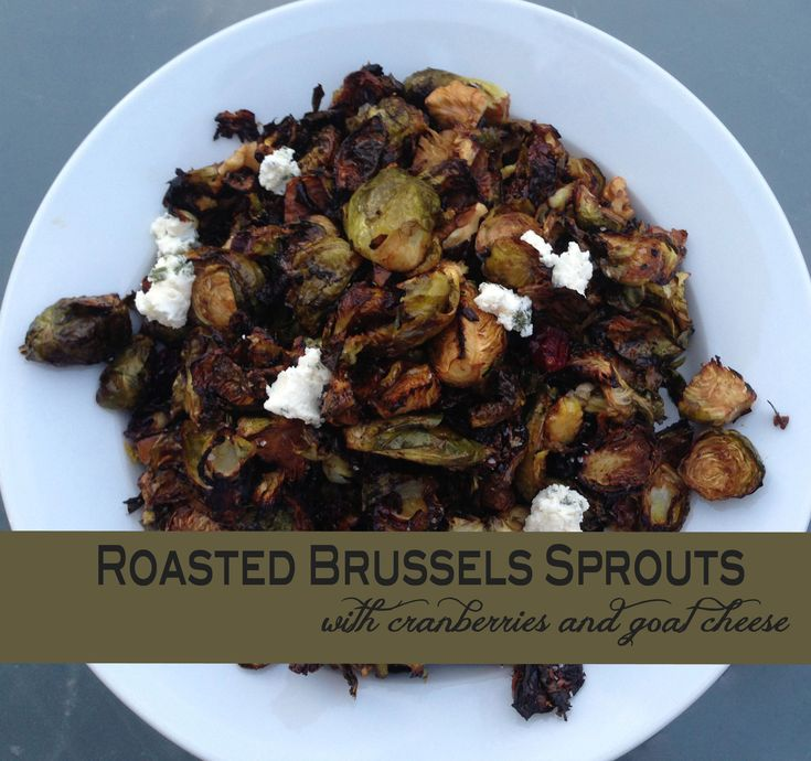 Roast Brussels Sprouts with Cranberries and Goat Cheese