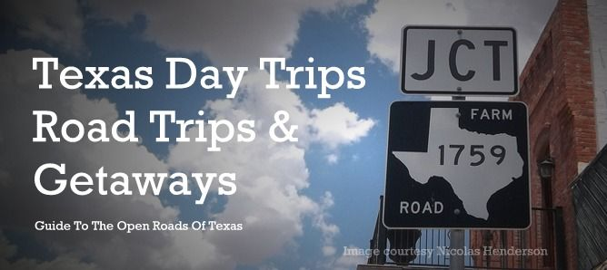 Texas Day Trips, Road Trips and Getaways....good to know!