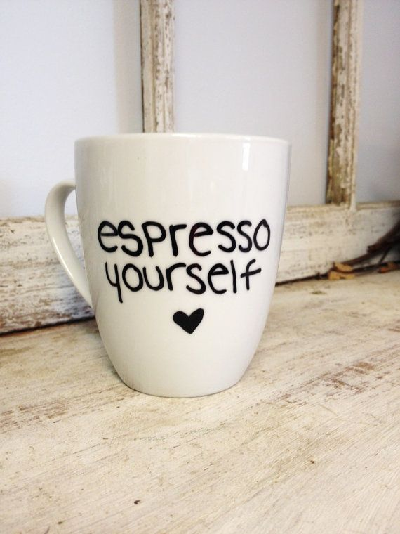 Espresso Yourself Coffee Mug -- I don't know why I love this saying so much!