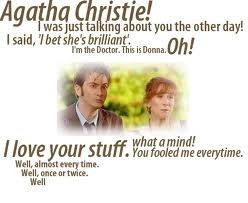 ".... ""once. But it was a good once!"" <3 Doctor, Donna, and Agatha Christie"