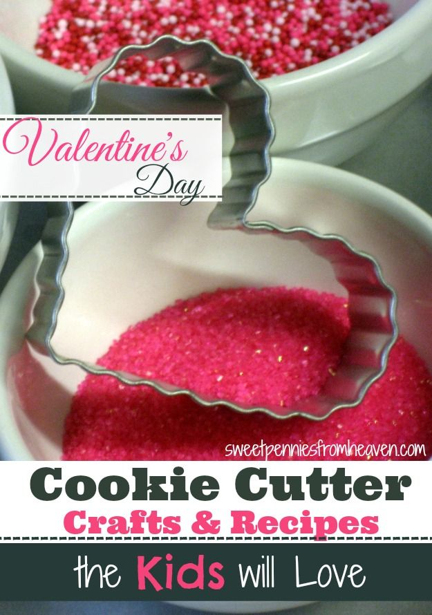 Valentines Day Cookie Cutter Crafts & Recipes The Kids Will Love