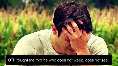 OTH taught me that he who does not weep, does not see.