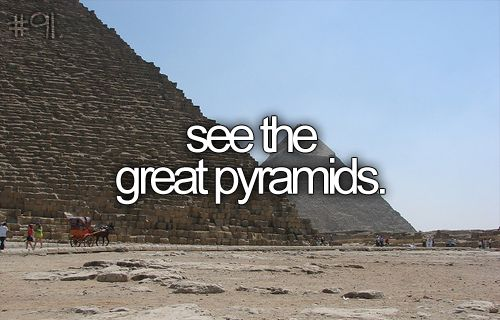 Bucket list: the great pyramids. I want to be an explorer!
