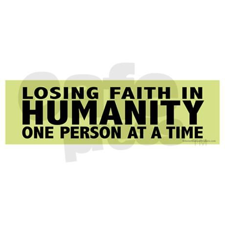 Faith In Humanity Lost Quotes. QuotesGram