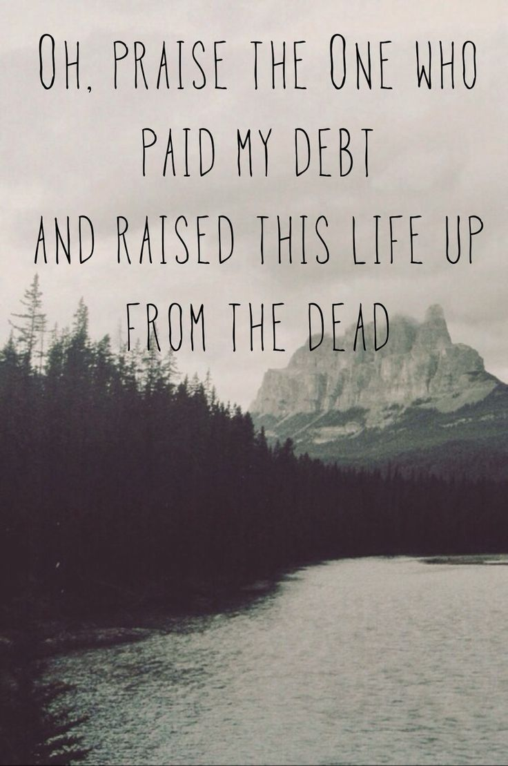 Sin is death. I was headed for death and he paid my debt and raised me up from death. Praise the One!