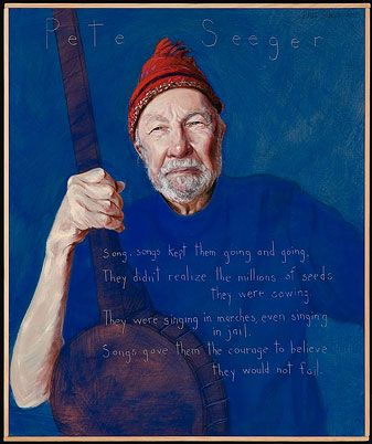 """Pete Seeger -  Singer/Songwriter, Activist (born May 3, 1919)  """"Song, songs kept them going and going;/ They didn't realize the millions of seeds they were sowing./ They were singing in marches, even singing in jail./ Songs gave them the courage to believe they would not fail."""""""