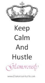 Keep calm and hustle glamorously :)
