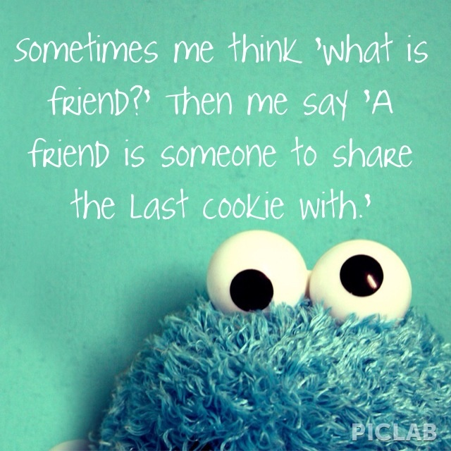 cookie monster quotes friend