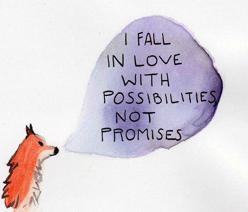 Love this: Possibilites vs. Promises