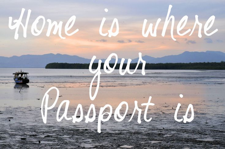 Home is where your passport is.
