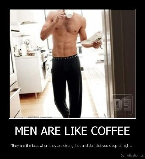 Men Are Like Coffee Cool Photos Pinterest