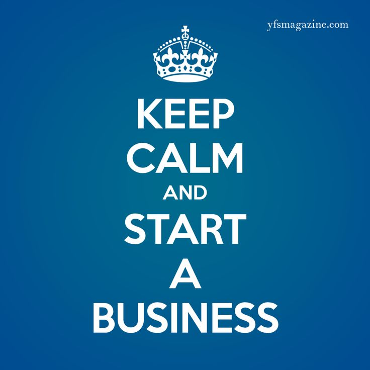 Keep calm and start a business.   Small Business / Startups / Entrepreneurs
