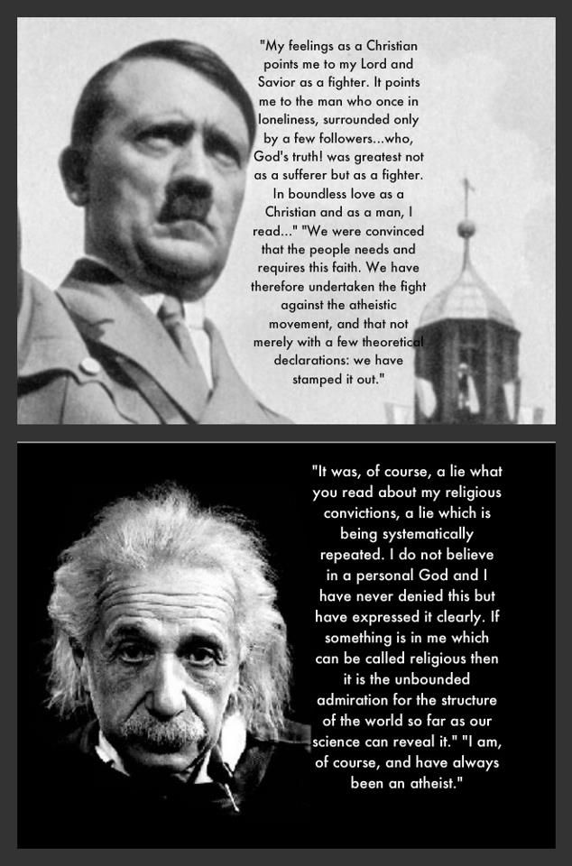"""Can you please stop saying that Hitler was an atheist and Einstein was a Christian now?  It's time to face the facts that being a """"Christian"""" doesn't make you a good person!"""