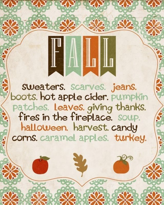 Fall Sweaters, scarves, jeans, boots, hot apple cider, pumpkin patches, leaves, giving thanks, fires in the fireplace, soup, halloween, harvest, candy coms, caramel apples, turkey. #quote