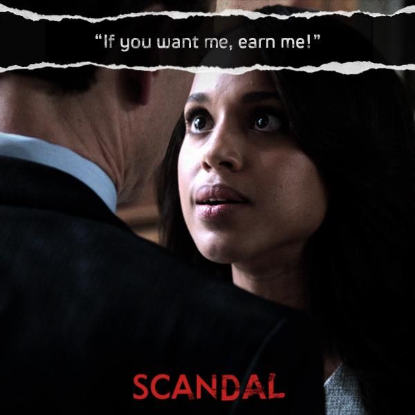If you want me, earn me! | Scandal