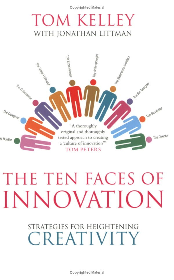 Kelley. T, 2008, The Ten Faces of Innovation: Strategies for Heightening Creativity (Profile Books) ISBN:184668031X