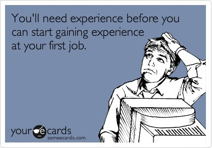 Funny Workplace Ecard: You'll need experience before you can start gaining experience at your first job.
