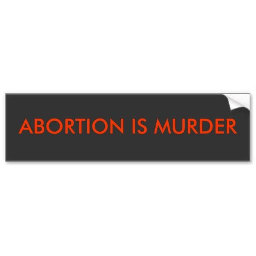 """an argument that abortion is murder Philosophical arguments destroy """"pro-choice murder is always when they talk of abortion killing a baby if your argument includes talk of."""