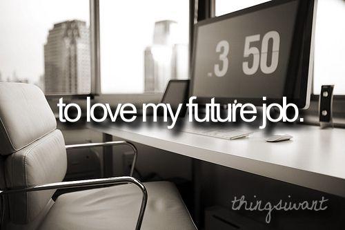 bucket list- to love my future job