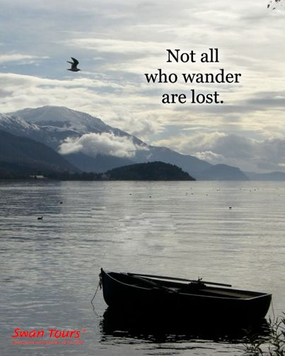 Not All who wander are Lost . visit