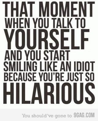 :D. Bahaha...  I do this!