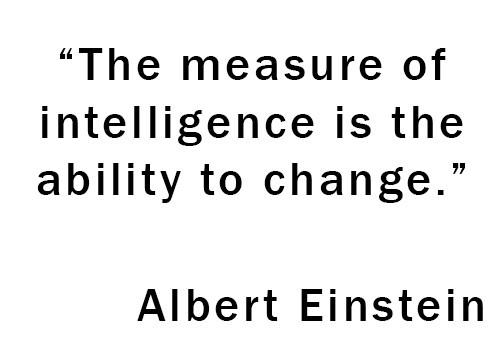 The measure of intelligence is the ability to change. - Einstein