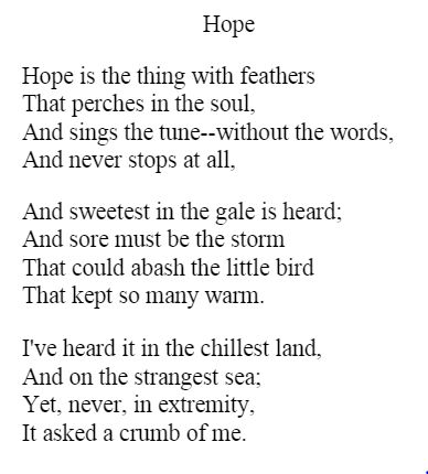 """a critique of the poem hope is the thing with feathers by emily dickinson This week our poetry pairing is a little different than usual we're matching emily dickinson's classic, """"'hope' is the thing with feathers,"""" with a series of photographs rather than an article."""