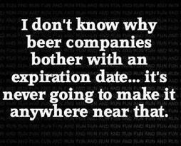 Funny-at-all: Why is there an Expiration date on BEER???