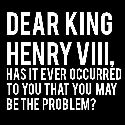 Dear King Henry VIII,...