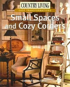 Small spaces and cozy corners easy transformations by country living