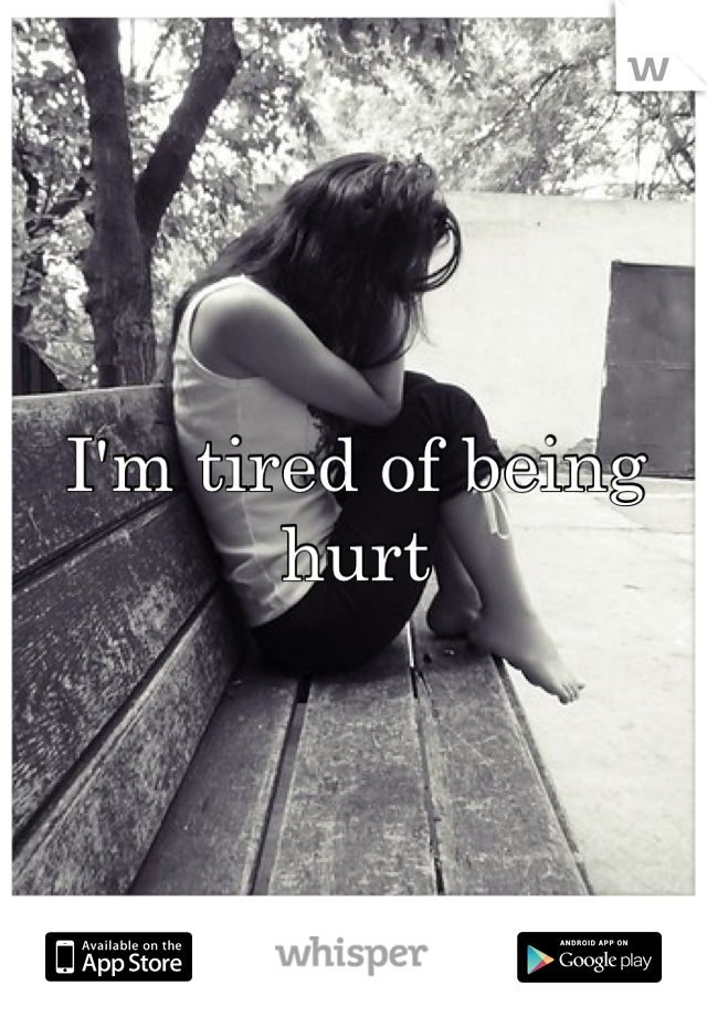 Im Tired Of Being Hurt Quotes. QuotesGram