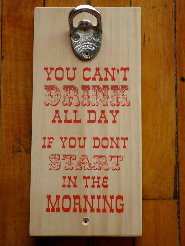drinking quote bottle opener alcoholic quotes p pinterest. Black Bedroom Furniture Sets. Home Design Ideas