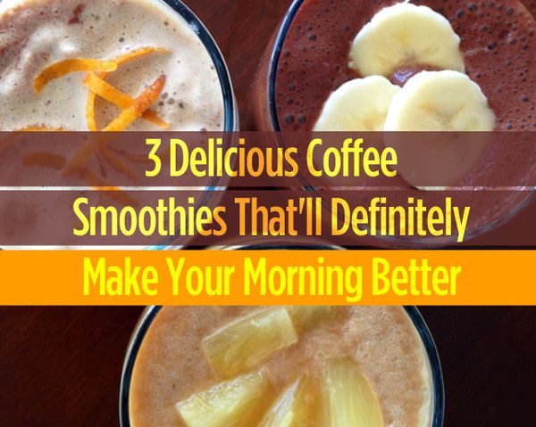 3 Delicious Coffee Smoothies Thatll Definitely Make Your Morning Better