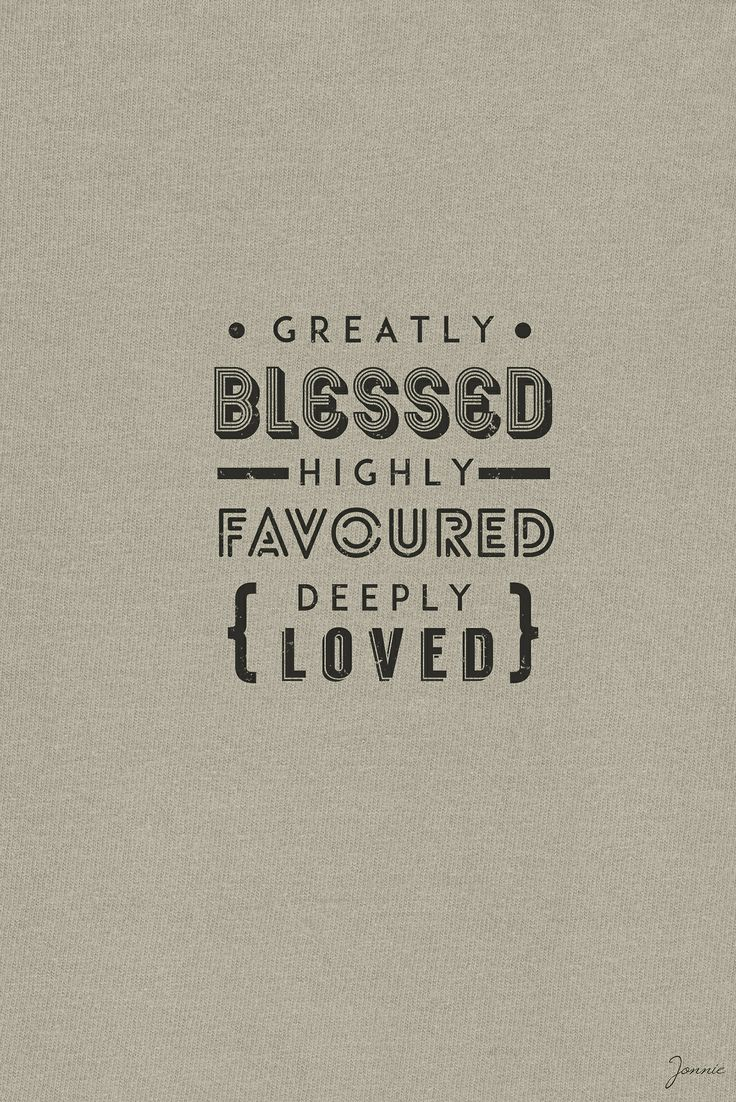I Am Greatly Blessed Highly Favored And Deeply Loved Pin by Kira Tejada on ...