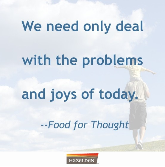 We Need Only Deal With The Problems And Joys Of Today