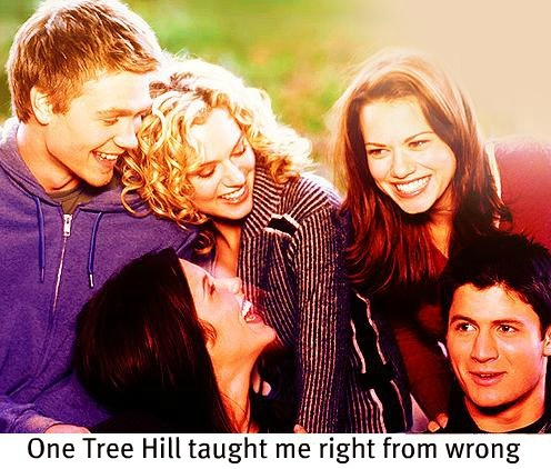 OTH taught me right from wrong.