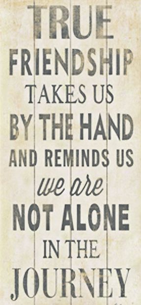 True Friendship Takes Us By The Hand & Reminds Us We Are Not Alone In The Journey ♥ #quote #wall #art