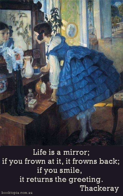 Life is a mirror.