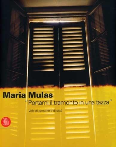 """""""Maria Mulas. """"Portami il tramonto in una tazza"""". Volti di persone e di città"""", a cura di Giorgio Bonomi, 2007"""