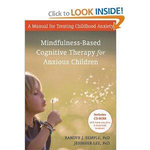 "Mindfulness-Based Cognitive Therapy for Anxious Children: A Manual for Treating Childhood Anxiety, by Randye Semple, PhD and Jennifer Lee, PhD., offers a complete professional treatment program (12 weeks)  designed to help children ages nine through twelve who struggle with anxiety."" [Hardcover plus CD-ROM - $39.00]"
