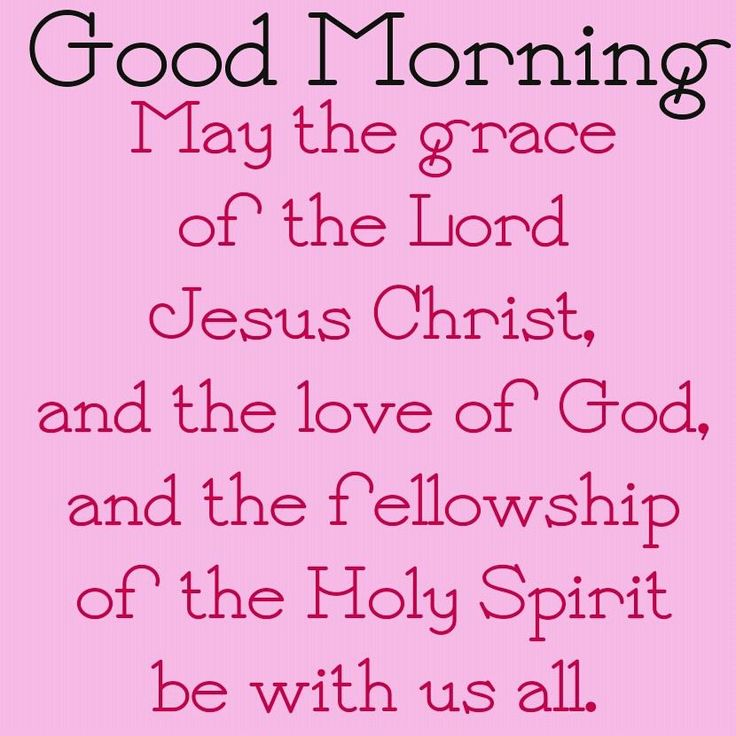Good Morning My Love Prayer : Good morning sisters god loves you and so do i have a
